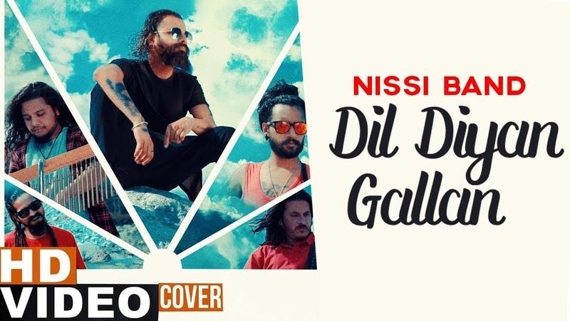 Dil Diyan Gallan Cover Song Nissi Band Parmish Verma Latest Punjabi Songs 2019