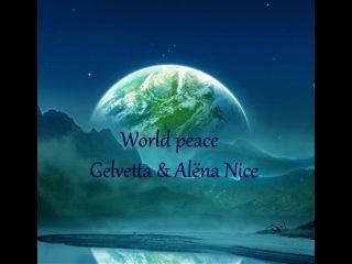 Gelvetta & Alёna Nice – World peace